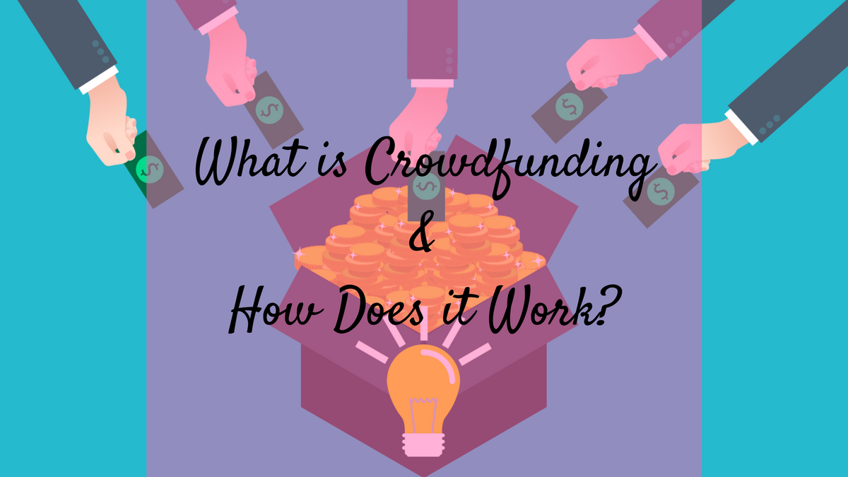 What is Crowdfunding & How Does it Work?